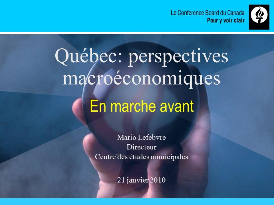 www.conferenceboard.ca Québec: perspectives macroéconomiques En marche avant Mario Lefebvre Directeur Centre des études municipales 21 janvier 2010