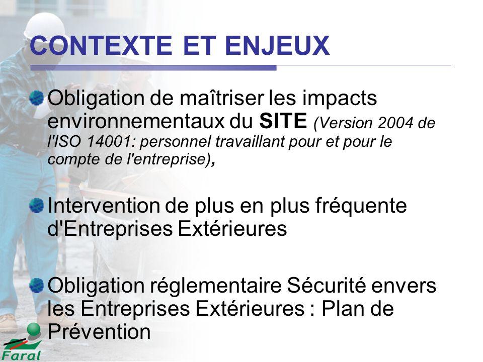 CONTEXTE ET ENJEUX Obligation de maîtriser les impacts environnementaux du SITE (Version 2004 de l'ISO 14001: personnel travaillant pour et pour le co