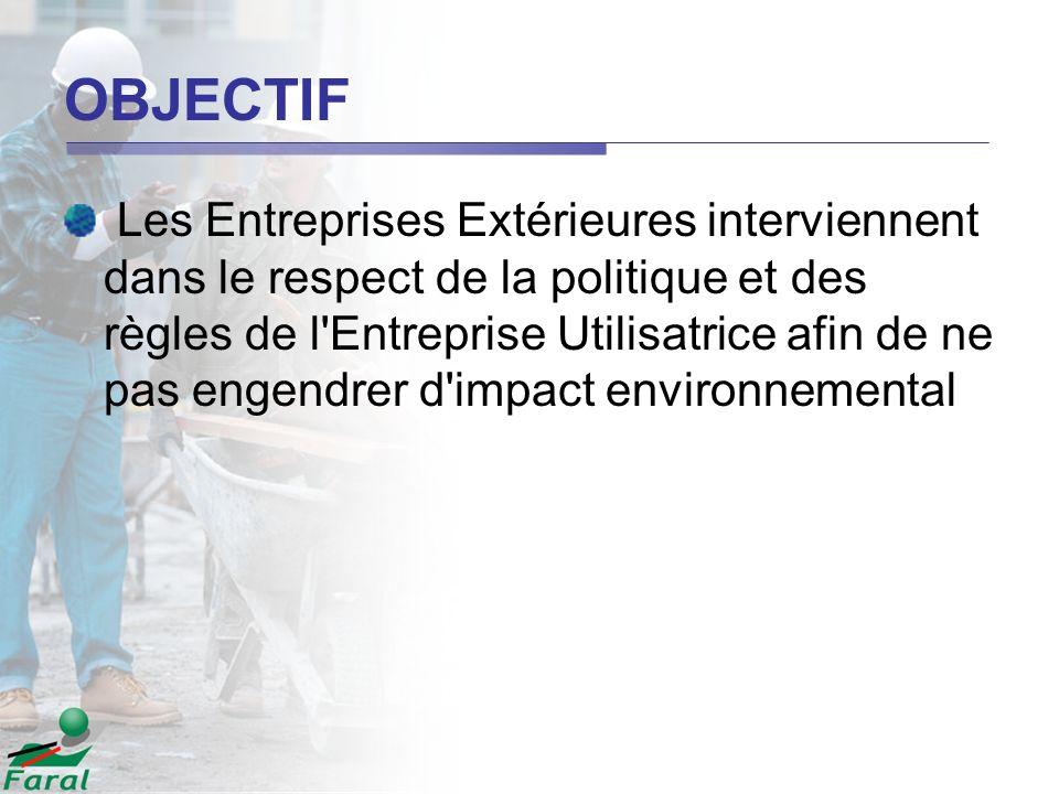 OBJECTIF Les Entreprises Extérieures interviennent dans le respect de la politique et des règles de l'Entreprise Utilisatrice afin de ne pas engendrer