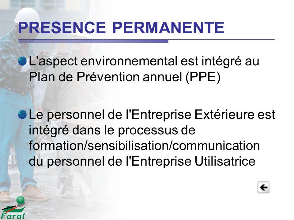 PRESENCE PERMANENTE L'aspect environnemental est intégré au Plan de Prévention annuel (PPE) Le personnel de l'Entreprise Extérieure est intégré dans l