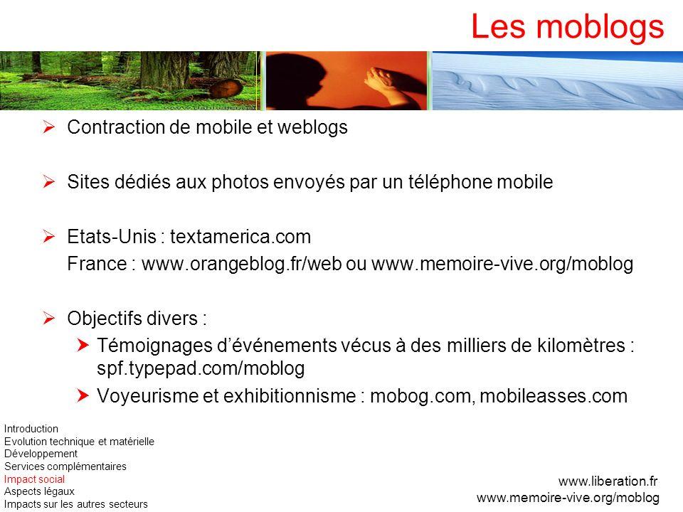 Les moblogs Contraction de mobile et weblogs Sites dédiés aux photos envoyés par un téléphone mobile Etats-Unis : textamerica.com France : www.orangeb