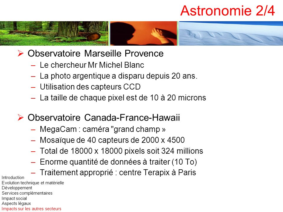 Astronomie 2/4 Observatoire Marseille Provence –Le chercheur Mr Michel Blanc –La photo argentique a disparu depuis 20 ans. –Utilisation des capteurs C