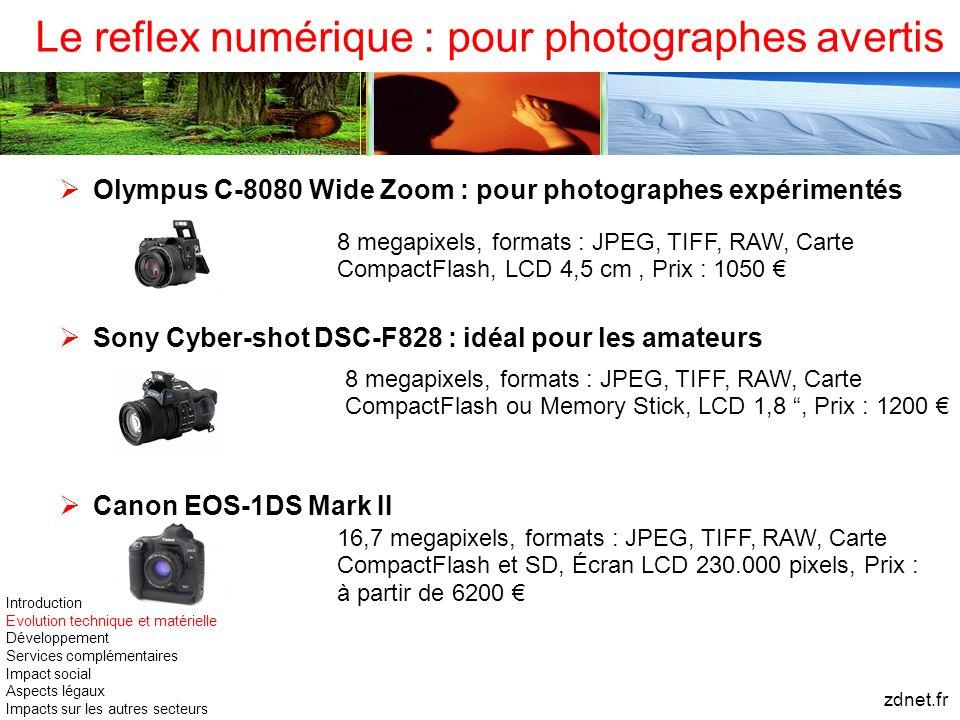 Le reflex numérique : pour photographes avertis Olympus C-8080 Wide Zoom : pour photographes expérimentés Sony Cyber-shot DSC-F828 : idéal pour les am