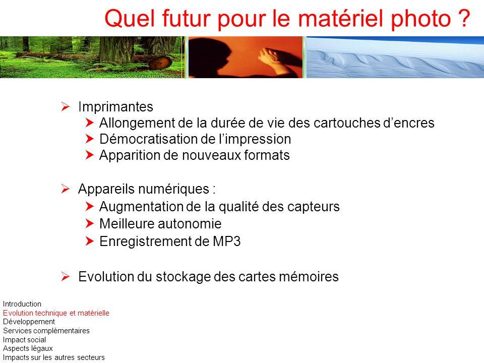 Quel futur pour le matériel photo ? Imprimantes Allongement de la durée de vie des cartouches dencres Démocratisation de limpression Apparition de nou