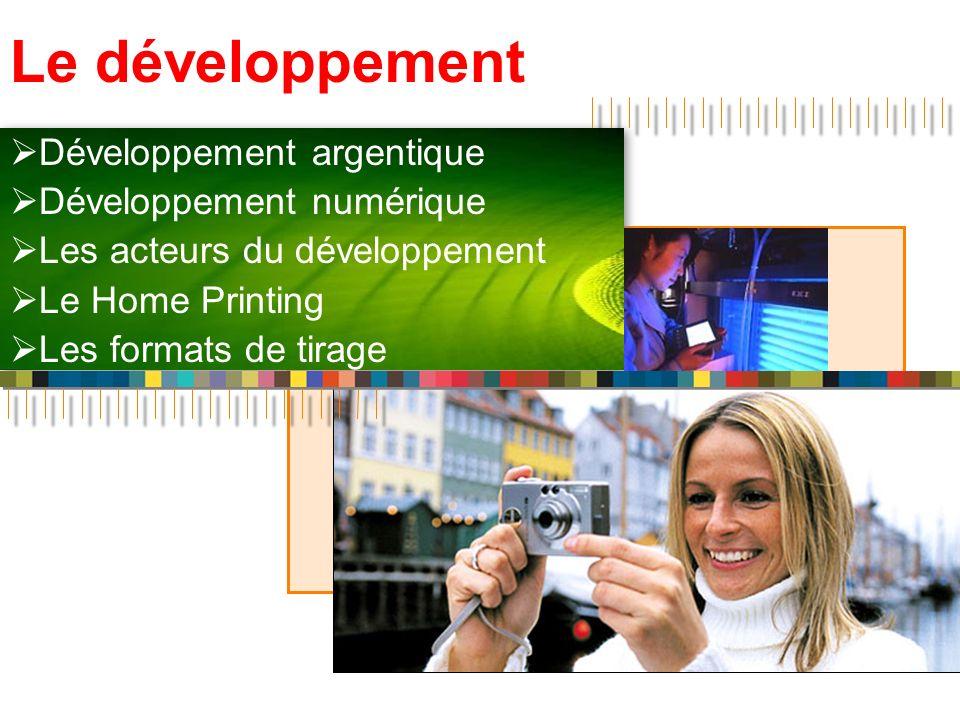 Le développement Développement argentique Développement numérique Les acteurs du développement Le Home Printing Les formats de tirage