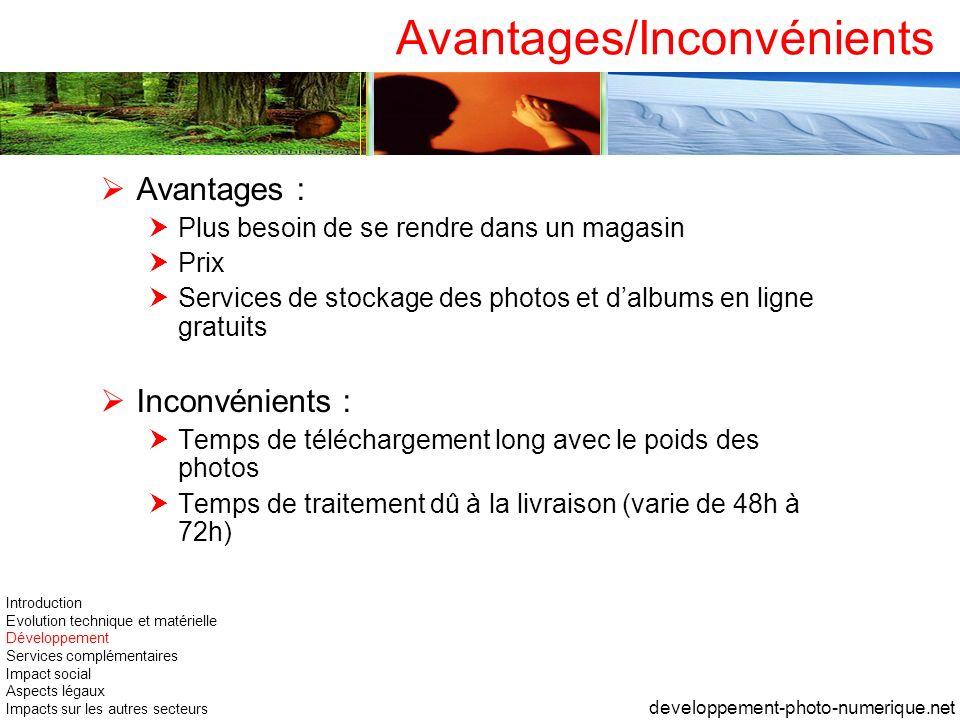 Avantages/Inconvénients Avantages : Plus besoin de se rendre dans un magasin Prix Services de stockage des photos et dalbums en ligne gratuits Inconvé