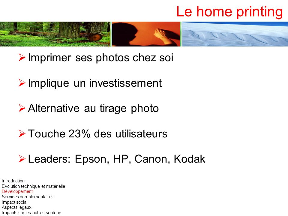 Le home printing Imprimer ses photos chez soi Implique un investissement Alternative au tirage photo Touche 23% des utilisateurs Leaders: Epson, HP, C