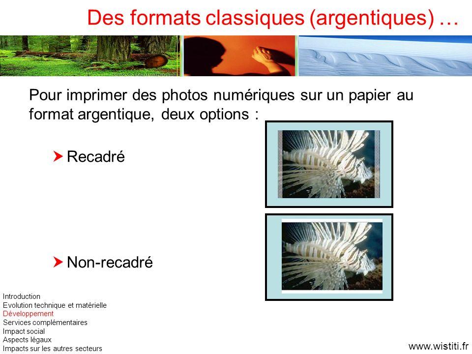 Des formats classiques (argentiques) … Recadré Non-recadré Pour imprimer des photos numériques sur un papier au format argentique, deux options : Intr