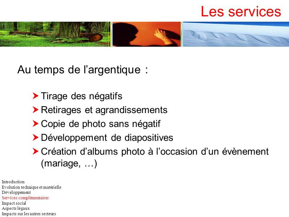 Les services Au temps de largentique : Tirage des négatifs Retirages et agrandissements Copie de photo sans négatif Développement de diapositives Créa