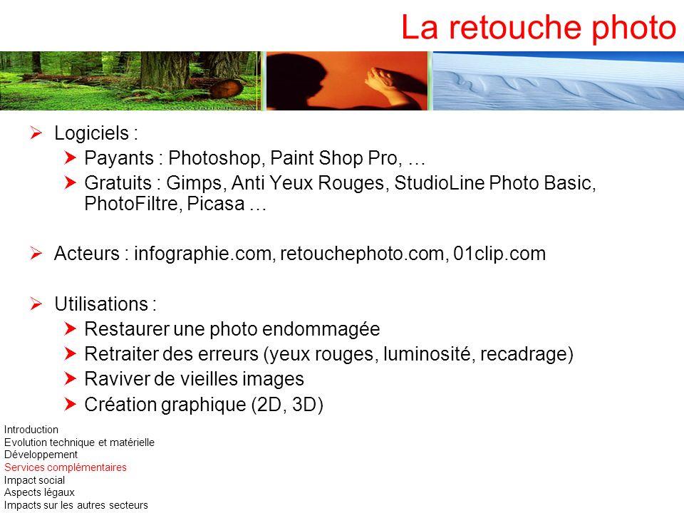 La retouche photo Logiciels : Payants : Photoshop, Paint Shop Pro, … Gratuits : Gimps, Anti Yeux Rouges, StudioLine Photo Basic, PhotoFiltre, Picasa …