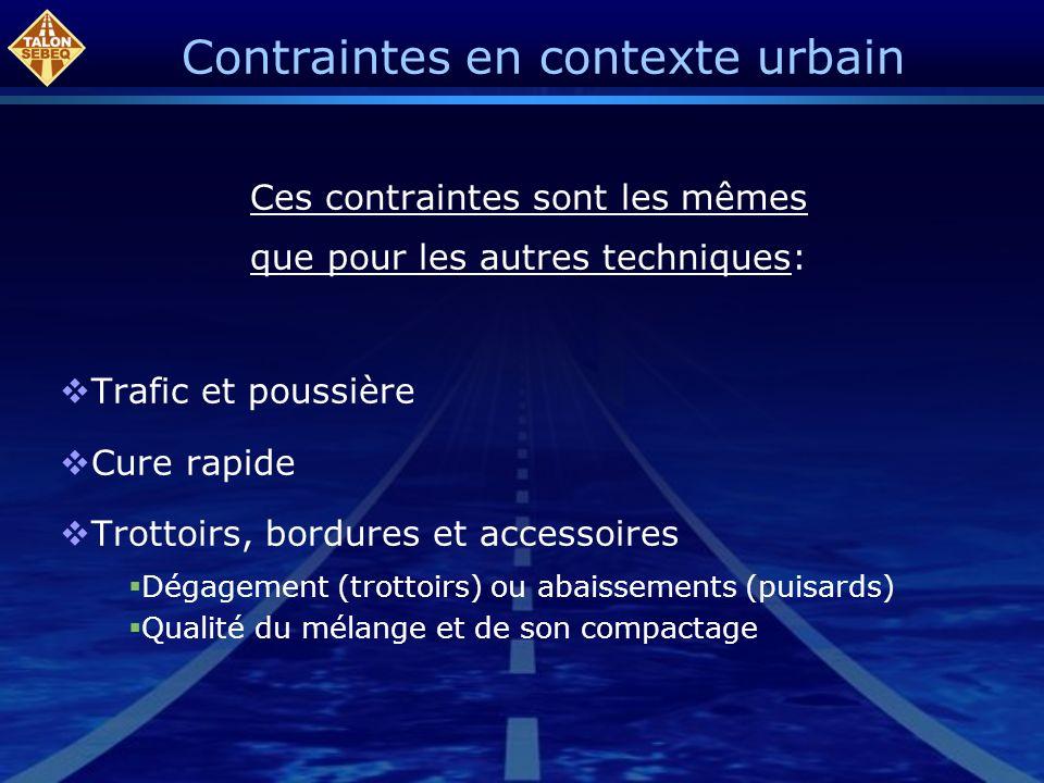 Contraintes en contexte urbain Ces contraintes sont les mêmes que pour les autres techniques: Trafic et poussière Cure rapide Trottoirs, bordures et a