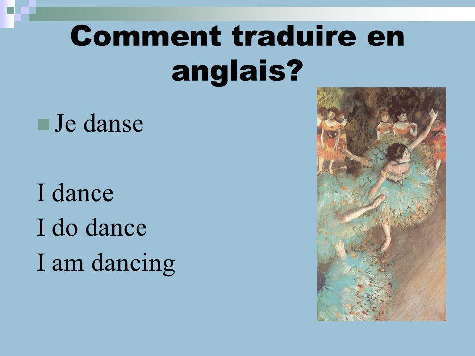 Comment traduire en anglais? Je danse I dance I do dance I am dancing