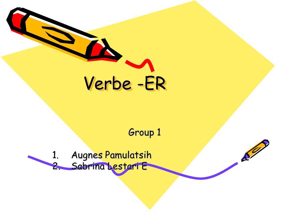 Verbe -ER Group 1 1.Augnes Pamulatsih 2.Sabrina Lestari E