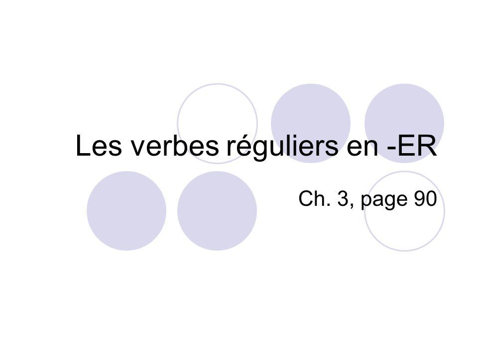 Les verbes réguliers en -ER Ch. 3, page 90