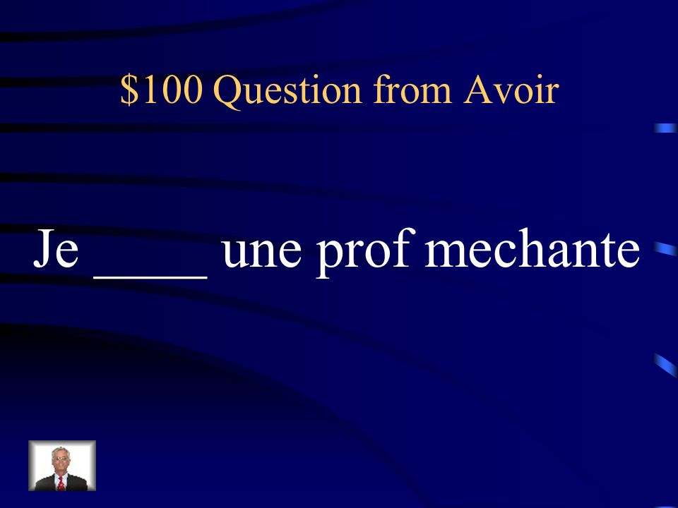 $100 Question from Avoir Je ____ une prof mechante