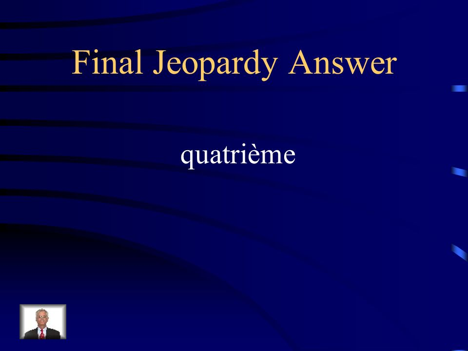 Final Jeopardy Answer quatrième