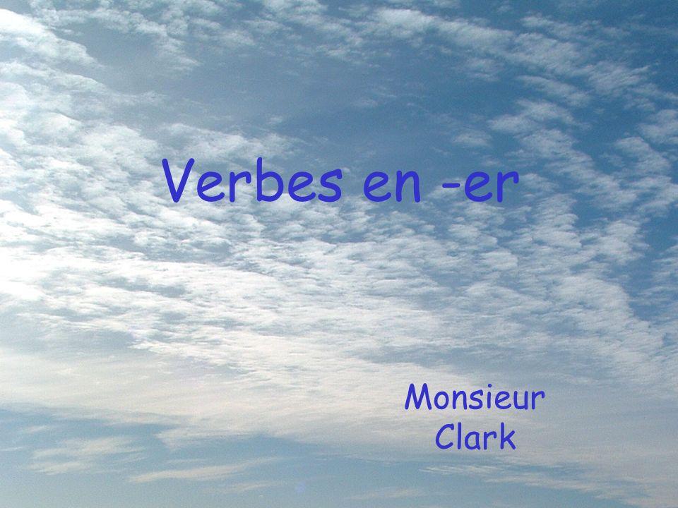 Verbes en -er Monsieur Clark