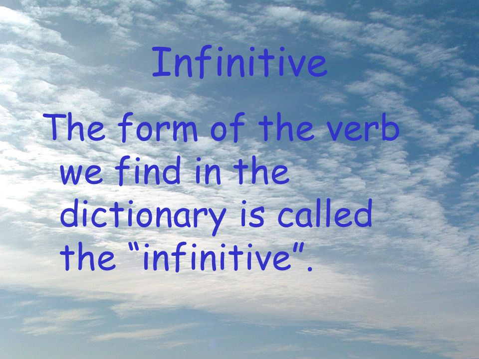 Infinitive This is expressed in English by to …, e.g. to play, to think, to sing