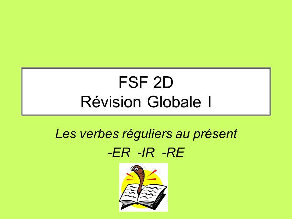 FSF 2D Révision Globale I Les verbes réguliers au présent -ER -IR -RE