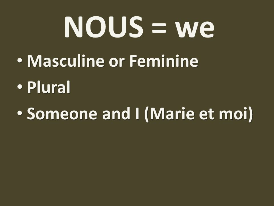 Subject pronouns je = I tu = you (sing.) il = he/it elle = she/it on = one nous = we vous = you (pl./sing polite) ils = they (m,m+f) elles =they(f)