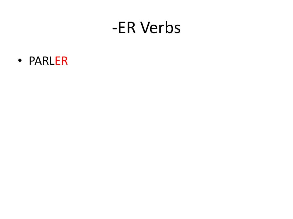-ER Verbs PARL__ Laissez tomber –ER. Drop –ER. Laissez tomber –ER. Drop –ER.