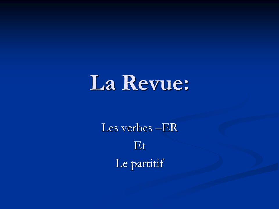 La Revue: Les verbes –ER Et Le partitif
