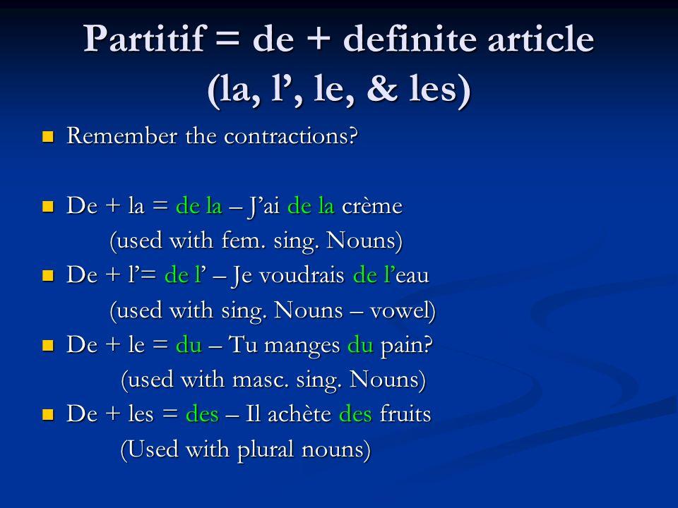 Partitif = de + definite article (la, l, le, & les) Remember the contractions? Remember the contractions? De + la = de la – Jai de la crème De + la =