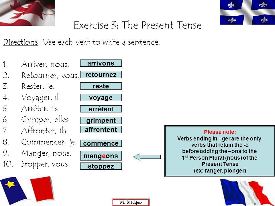 Exercise 3: The Present Tense Directions: Use each verb to write a sentence. 1.Arriver, nous. 2.Retourner, vous. 3.Rester, je. 4.Voyager, il 5.Arrêter