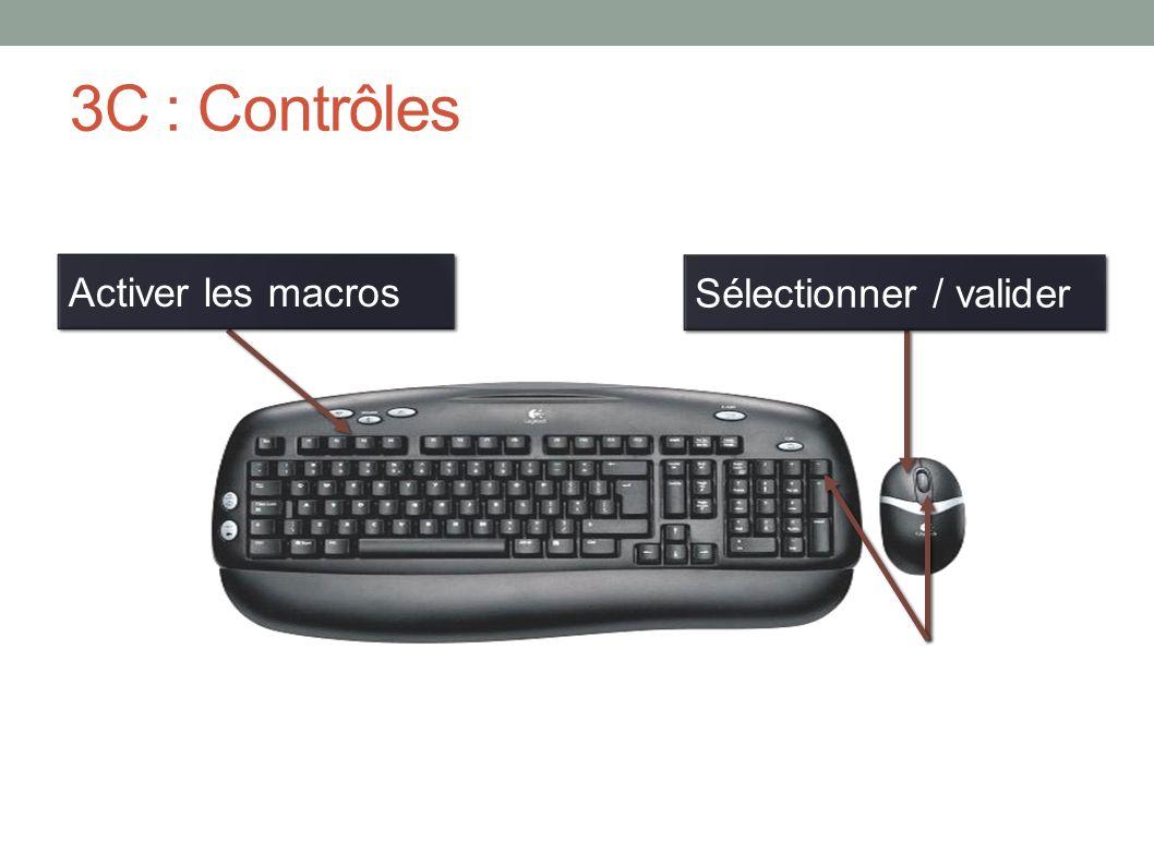3C : Contrôles Sélectionner / valider Activer les macros