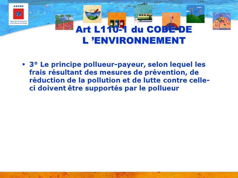 Art L110-1 du CODE DE L ENVIRONNEMENT 3° Le principe pollueur-payeur, selon lequel les frais résultant des mesures de prévention, de réduction de la p