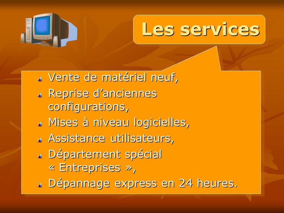 Les services Vente de matériel neuf, Reprise danciennes configurations, Mises à niveau logicielles, Assistance utilisateurs, Département spécial « Entreprises », Dépannage express en 24 heures.