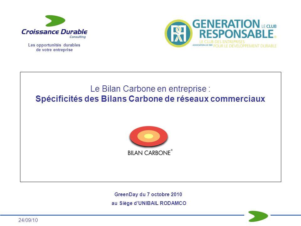 24/09/10 Le Bilan Carbone en entreprise : Spécificités des Bilans Carbone de réseaux commerciaux Les opportunités durables de votre entreprise GreenDa