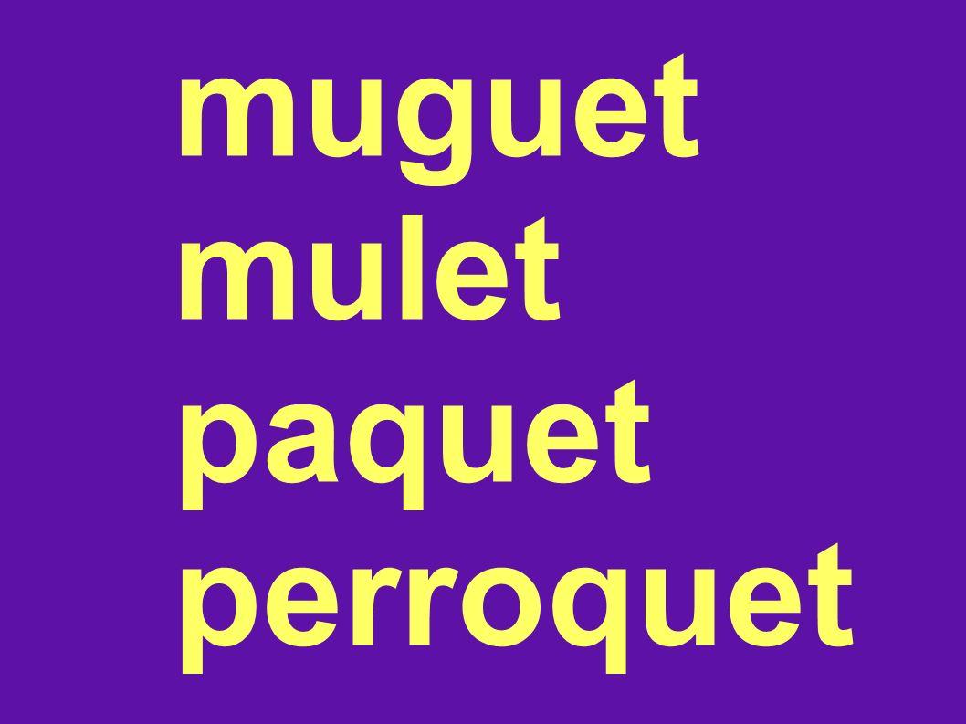muguet mulet paquet perroquet