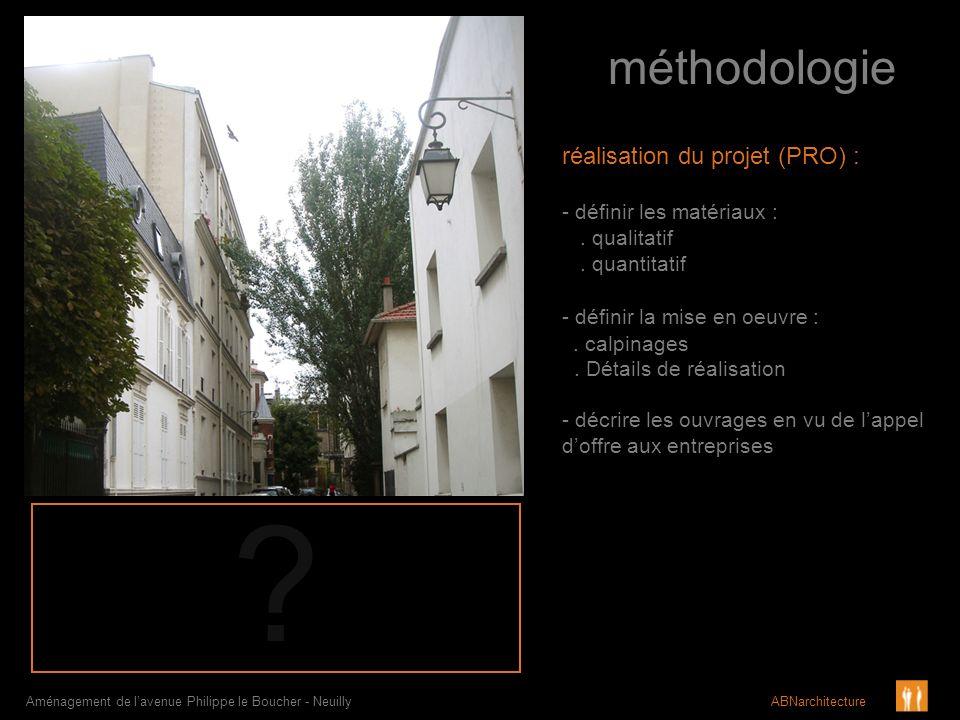 méthodologie Aménagement de lavenue Philippe le Boucher - Neuilly ABNarchitecture réalisation du projet (PRO) : - définir les matériaux :. qualitatif.
