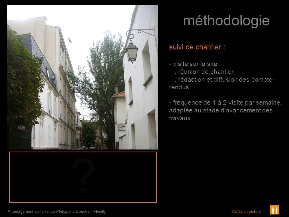 méthodologie Aménagement de lavenue Philippe le Boucher - Neuilly ABNarchitecture suivi de chantier : - visite sur le site :. réunion de chantier. réd