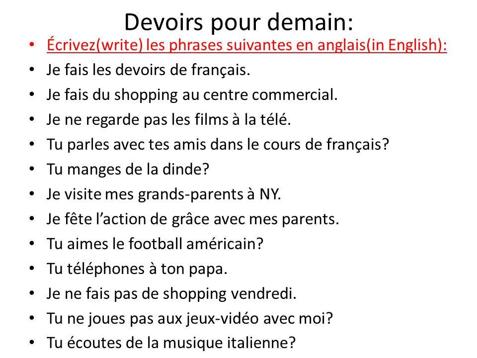 Devoirs pour demain: Écrivez(write) les phrases suivantes en anglais(in English): Je fais les devoirs de français. Je fais du shopping au centre comme