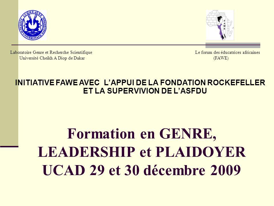 Formation en GENRE, LEADERSHIP et PLAIDOYER UCAD 29 et 30 décembre 2009 INITIATIVE FAWE AVEC LAPPUI DE LA FONDATION ROCKEFELLER ET LA SUPERVIVION DE L
