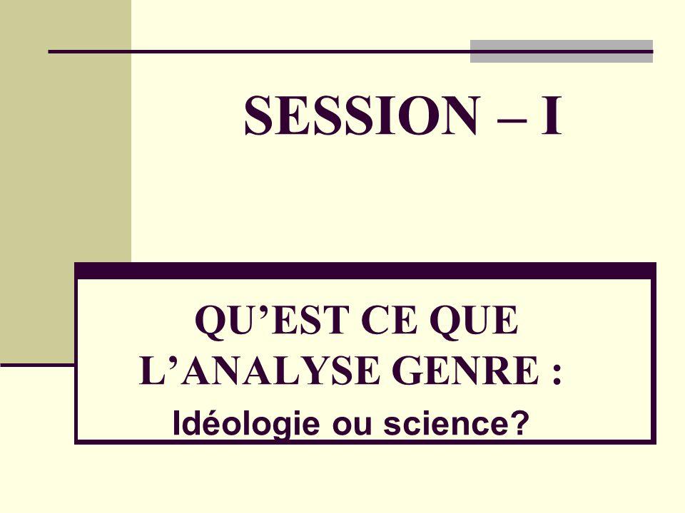 SESSION – I QUEST CE QUE LANALYSE GENRE : Idéologie ou science?