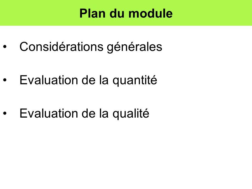 Plan du module Considérations générales Evaluation de la quantité Evaluation de la qualité