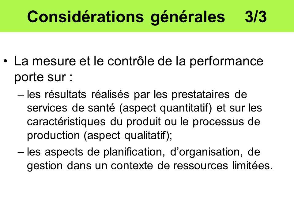Considérations générales 3/3 La mesure et le contrôle de la performance porte sur : –les résultats réalisés par les prestataires de services de santé