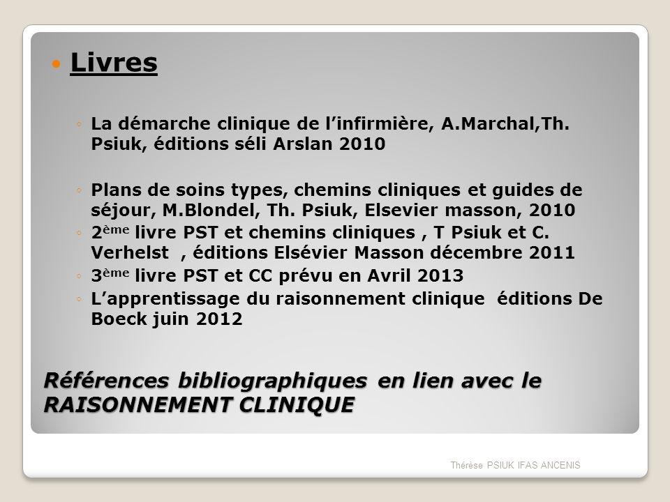 Références bibliographiques en lien avec le RAISONNEMENT CLINIQUE Livres La démarche clinique de linfirmière, A.Marchal,Th. Psiuk, éditions séli Arsla