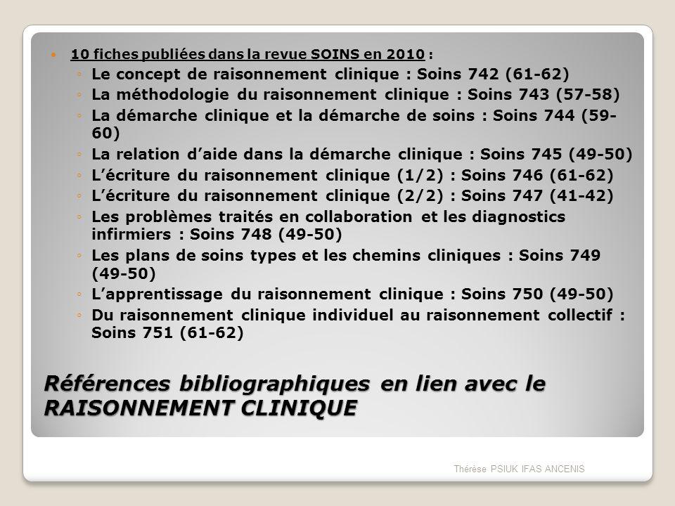 Références bibliographiques en lien avec le RAISONNEMENT CLINIQUE 10 fiches publiées dans la revue SOINS en 2010 : Le concept de raisonnement clinique