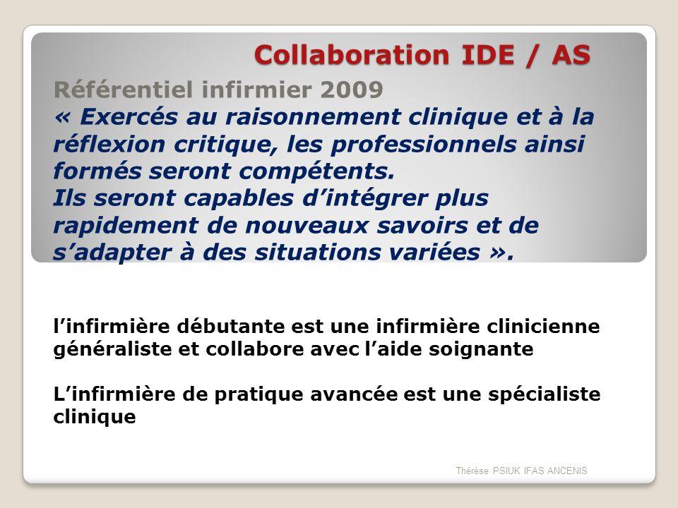 Collaboration IDE / AS Référentiel infirmier 2009 « Exercés au raisonnement clinique et à la réflexion critique, les professionnels ainsi formés seron