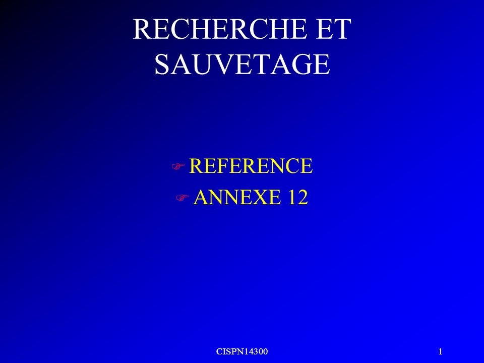 CISPN14300 1 RECHERCHE ET SAUVETAGE F REFERENCE F ANNEXE 12