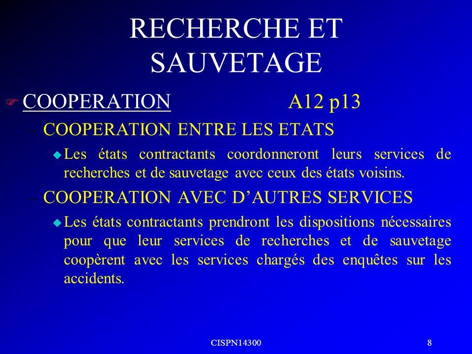 CISPN14300 19 RECHERCHE ET SAUVETAGE F PHASE DALERTE –Situation dans laquelle on peut craindre pour la sécurité dun aéronef et de ses occupants.
