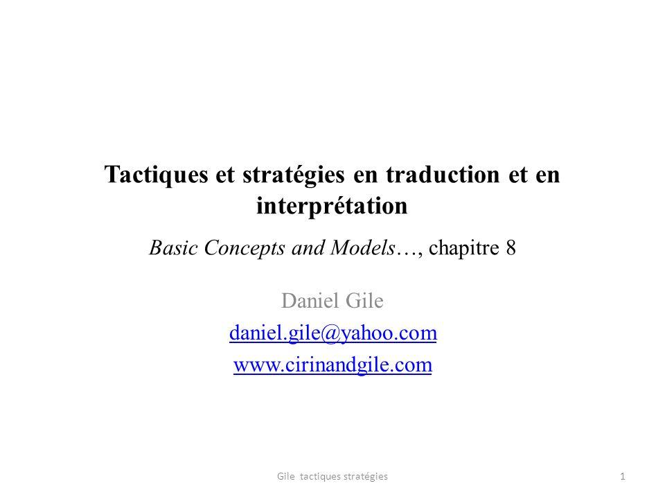 Tactiques et stratégies en traduction et en interprétation Basic Concepts and Models…, chapitre 8 Daniel Gile daniel.gile@yahoo.com www.cirinandgile.c
