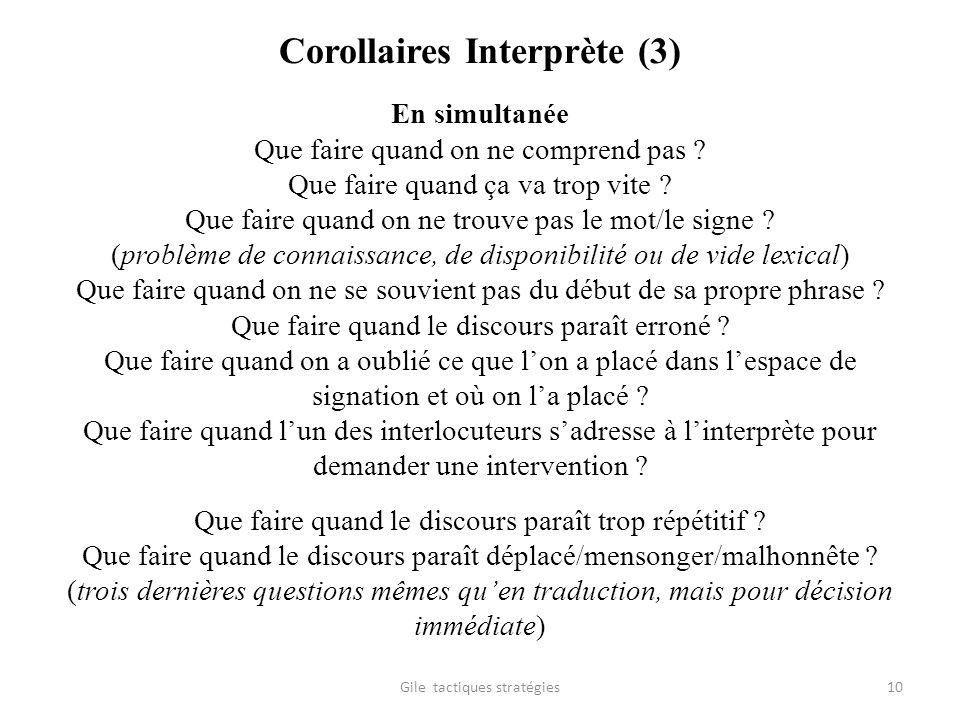 Corollaires Interprète (3) En simultanée Que faire quand on ne comprend pas ? Que faire quand ça va trop vite ? Que faire quand on ne trouve pas le mo
