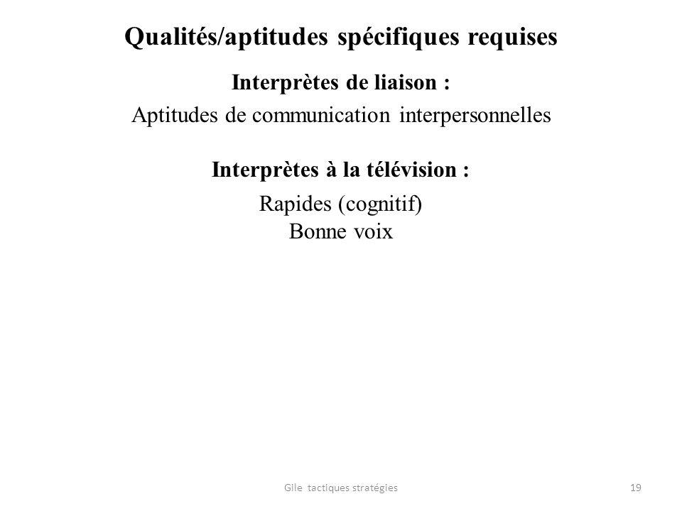 Qualités/aptitudes spécifiques requises Interprètes de liaison : Aptitudes de communication interpersonnelles Interprètes à la télévision : Rapides (c