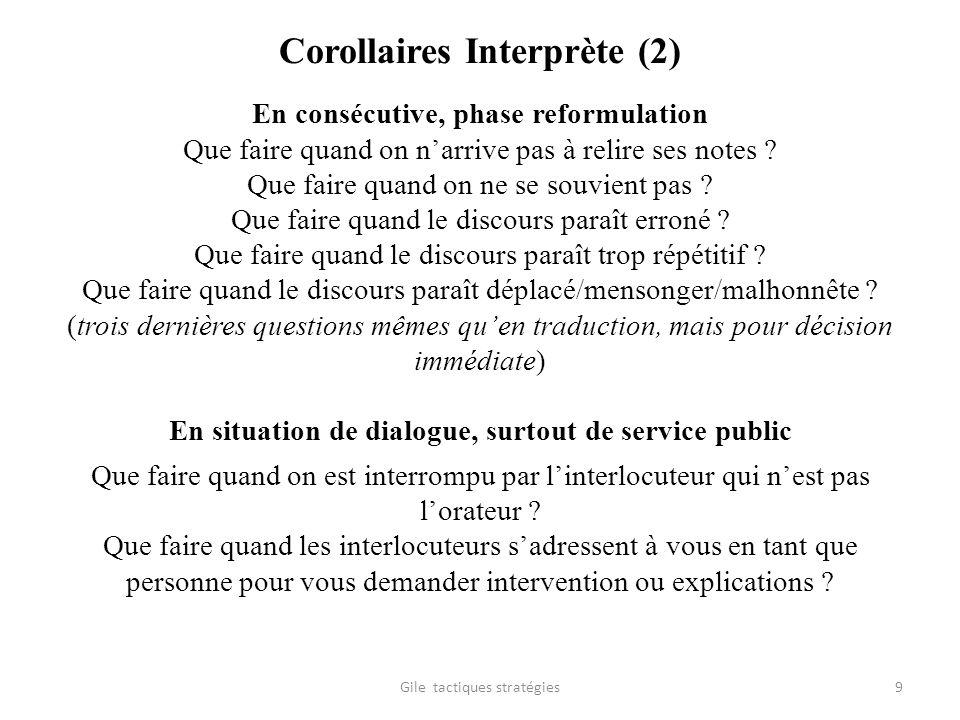 Corollaires Interprète (2) En consécutive, phase reformulation Que faire quand on narrive pas à relire ses notes ? Que faire quand on ne se souvient p