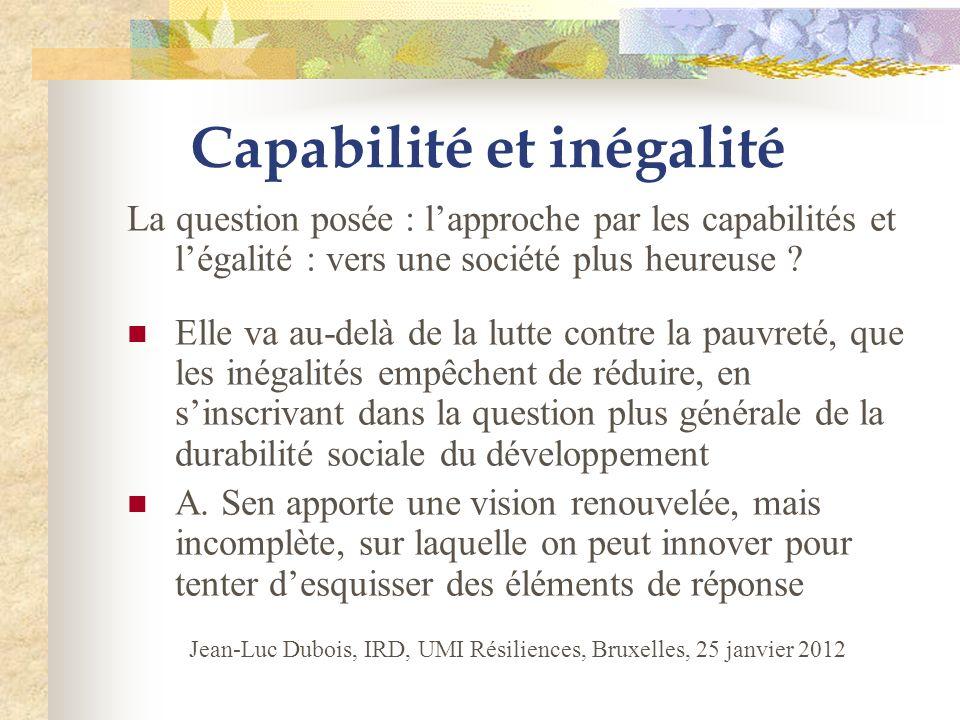 Capabilité et inégalité La question posée : lapproche par les capabilités et légalité : vers une société plus heureuse ? Elle va au-delà de la lutte c